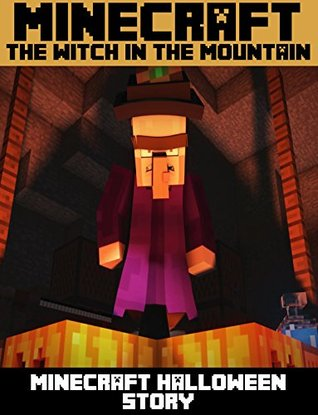 Minecraft: The Witch In The Mountain (Minecraft Halloween Story) (Book 1)