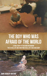 The Boy Who Was Afraid of the World