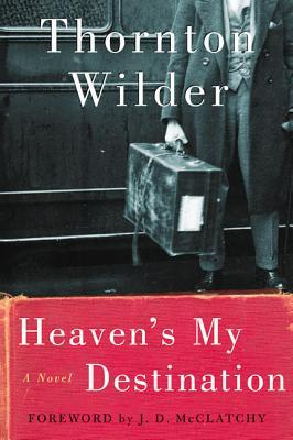 Heaven's My Destination by Thornton Wilder