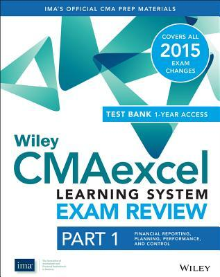 Wiley Cmaexcel Learning System Exam Review 2015 + Test Bank: Part 1, Financial Planning, Performance and Control
