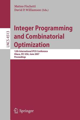 Integer Programming and Combinatorial: Optimization 12th International Ipco Conference Ithaca, NY, USA, June 25-27, 2007 Proceedings