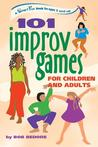 101 Improv Games for Children and Adults: A Smart Fun Book for Ages 5 and Up