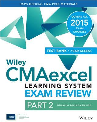 Wiley Cmaexcel Learning System Exam Review 2015 + Test Bank: Part 2, Financial Decision Making