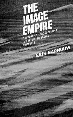 History of Broadcasting in the United States: The Image Empire from 1953. Volume 3.
