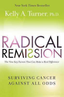 Radical Remission by Kelly A. Turner
