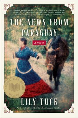 The News from Paraguay by Lily Tuck