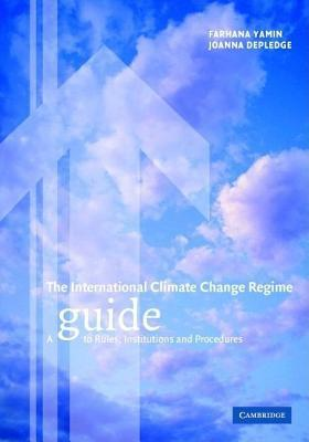 International Climate Change Regime, The: A Guide to Rules, Institutions and Procedures