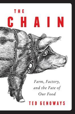 The Chain: Farm, Factory, and the Fate of Our Food by Ted Genoways
