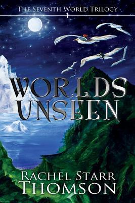 Worlds Unseen by Rachel Starr Thomson