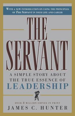 Servant: A Simple Story about the True Essence of Leadership