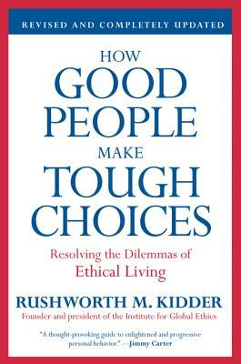 How Good People Make Tough Choices Rev Ed by Rushworth Kidder