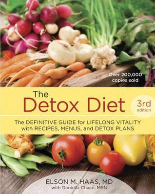 The Detox Diet: The Definitive Guide for Lifelong Vitality with Recipes, Menus, and Detox Plans, Third Edition, by Elson Haas, MD
