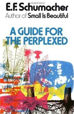 a guide for the perplexed by ernst f schumacher rh goodreads com The Guide House a guide for the perplexed book