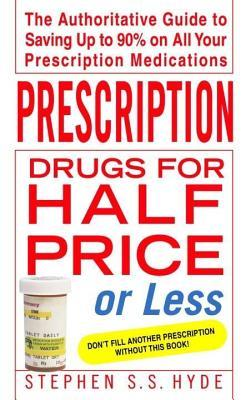 prescription-drugs-for-half-price-or-less-the-authoritative-guide-to-saving-up-to-90-on-all-your-prescription-medications