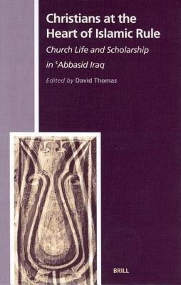 Christians at the Heart of Islamic Rule: Church Life and Scholarship in Abbasid Iraq