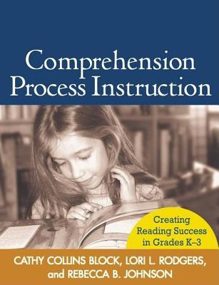 Comprehension Process Instruction: Creating Reading Success in Grades K-3. Solving Problems in the Teaching of Literacy.
