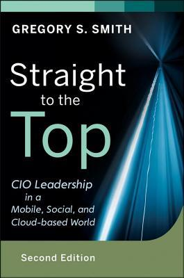 straight-to-the-top-cio-leadership-in-a-mobile-social-and-cloud-based-world-revised