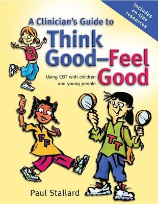Clinician's Guide to Think Good-Feel Good: Using CBT with Children and Young People