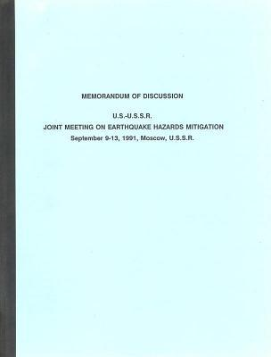 Memorandum of Discussion: U.S.-U.S.S.R. Joint Meeting on Earthquake Hazards Mitigation: September 9-13, 1991, Moscow, U.S.S.R.