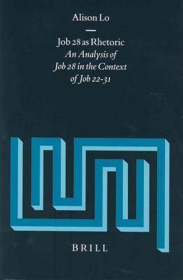 Job 28 as Rhetoric: An Analysis of Job 28 in the Context of Job 22-31. Supplements to Vetus Testamentum, Volume XCVII