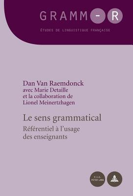 Le Sens Grammatical, Le: Referentiel A L Usage Des Enseignants
