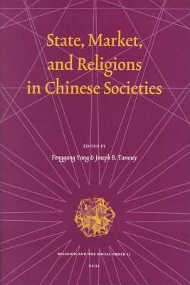 State, Market, and Religions in Chinese Societies. Religion and the Social Order: An Official Publication of the Association for the Sociology of Reli