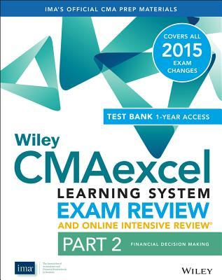 Wiley Cmaexcel Learning System Exam Review and Online Intensive Review 2015 + Test Bank: Part 2, Financial Decision Making