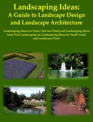 Lanscaping Ideas: A Guide to Landscape Design and Landscape Architecture, Landscaping Ideas for Front Yard and Backyard Landscaping Ideas from Pool Landscaping ... Ideas for Small Yards and Landscape Plans