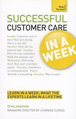 Successful Customer Care in a Week: Teach Yourself