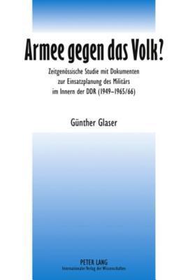 Armee Gegen Das Volk?: Zeitgenossische Studie Mit Dokumenten Zur Einsatzplanung Des Militars Im Innern Der Ddr (1949-1965/66)