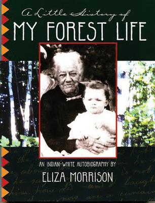 A Little History of My Forest Life: An Indian-White Autobiography