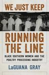 We Just Keep Running the Line by Laguana Gray