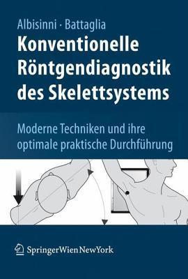 Konventionelle Rontgendiagnostik Des Skelettsystems: 900 Moderne Techniken Und Ihre Optimale Praktische Durchfuhrung
