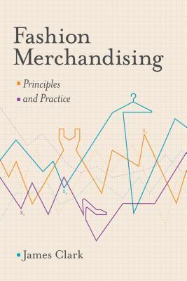 Descargar Fashion merchandising: theory and practice epub gratis online James Clark