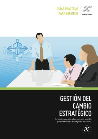 Gestión del cambio estratégico (Guías prácticas para gerentes nº 1)