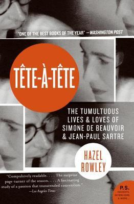 Tête-à-Tête: The Tumultuous Lives and Loves of Simone de Beauvoir and Jean-Paul Sartre