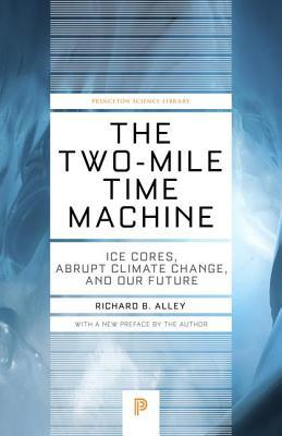 Two-Mile Time Machine: Ice Cores, Abrupt Climate Change, and Our Future