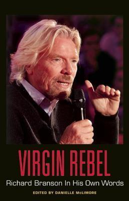 Virgin Rebel: Richard Branson in His Own Words