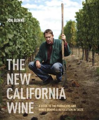 New California Wine: A Guide to the Producers and Wines Behind a Revolution in Taste