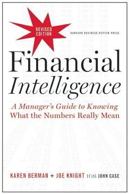 Financial intelligence, revised edition: a manager's guide to knowing what the numbers really mean (revised) by Karen Berman