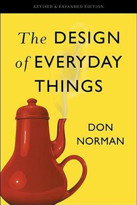 Design of Everyday Things: Revised and Expanded Edition