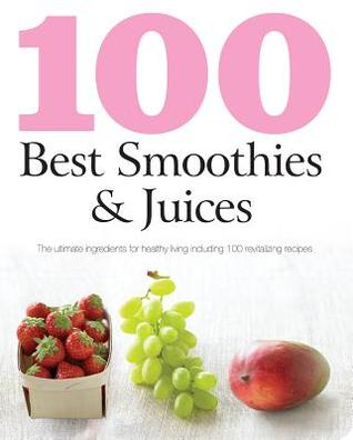 100 Best Smoothies and Juices