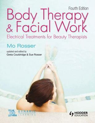 Body Therapy and Facial Work: Electrical Treatments for Beauty Therapists, 4th Edition: Electrical Treatments for Beauty Therapists