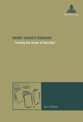 Henry James's Enigmas: Turning the Screw of Eternity?