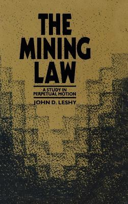 Mining Law: A Study in Perpetual Motion