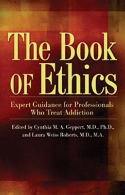 Book of Ethics: Expert Guidance for Professionals Who Treat Addiction