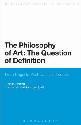 Philosophy of Art: The Question of Definition, The: From Hegel to Post-Dantian Theories
