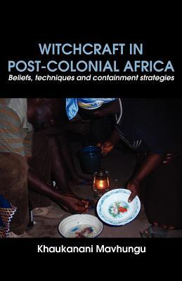 Witchcraft in Post-Colonial Africa: Beliefs, Techniques and Containment Strategies