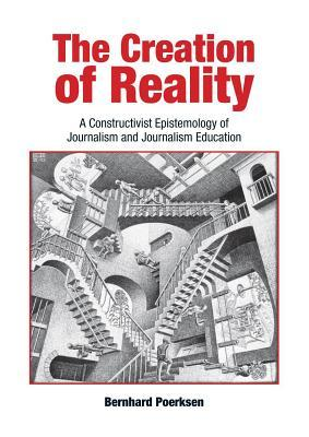Creation of Reality: A Constructivist Epistemology of Journalism and Journalism Education