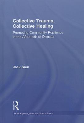 Collective Trauma, Collective Healing: Promoting Community Resilience in the Aftermath of Disaster